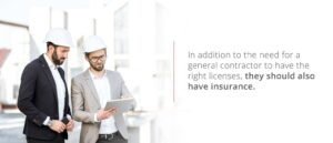 General Contractors should have the right licenses and insurance