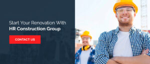 Start your renovation with HR Construction Group