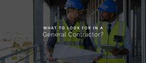 What to Look for in a General Contractor